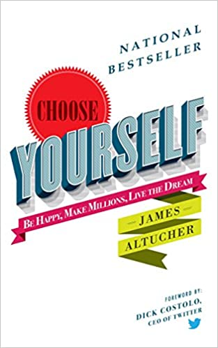 Choose Yourself - James Altucher Book Takeaways